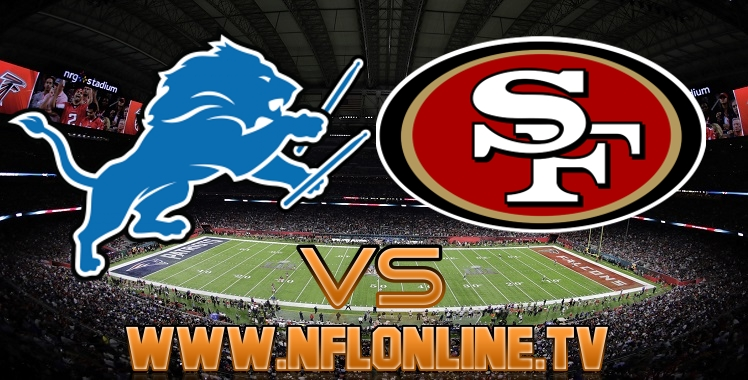 Live stream Lions VS 49ers 2018