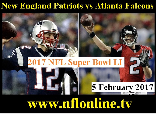 Watch New England Patriots vs Atlanta Falcons Super Bowl 2017 Live